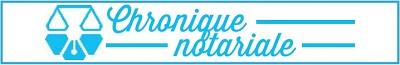 Chronique du Notaire